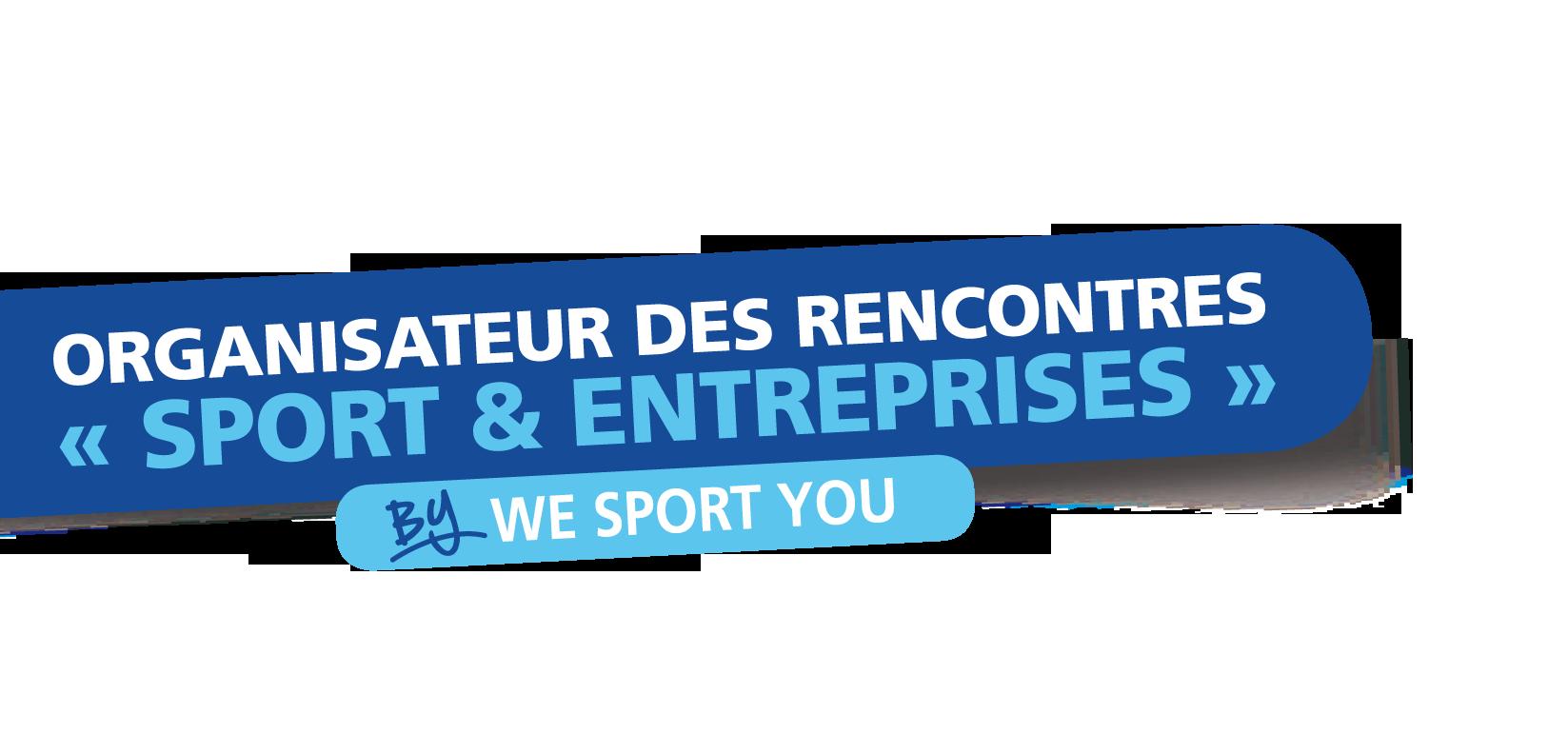 Organisation des Rencontres Sport et Entreprises - we sport you